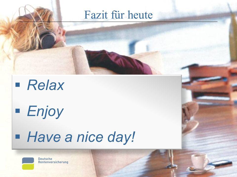 Fazit für heute Relax Enjoy Have a nice day!