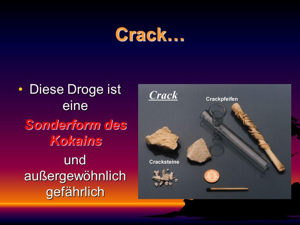 Crack… Diese Droge ist eine Sonderform des Kokains