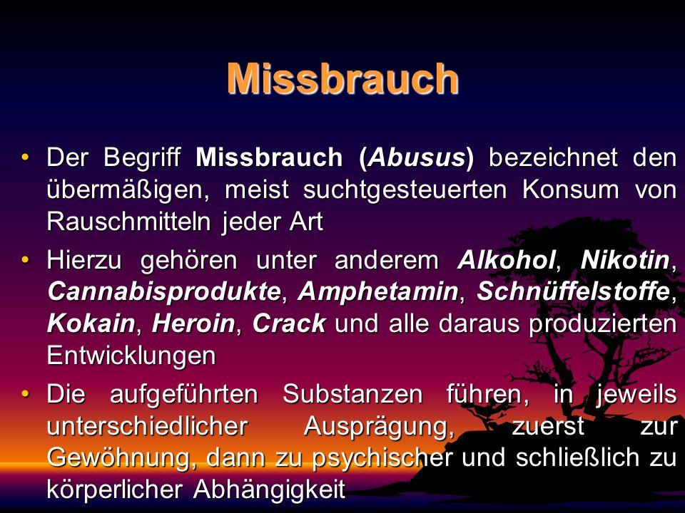 Missbrauch Der Begriff Missbrauch (Abusus) bezeichnet den übermäßigen, meist suchtgesteuerten Konsum von Rauschmitteln jeder Art.
