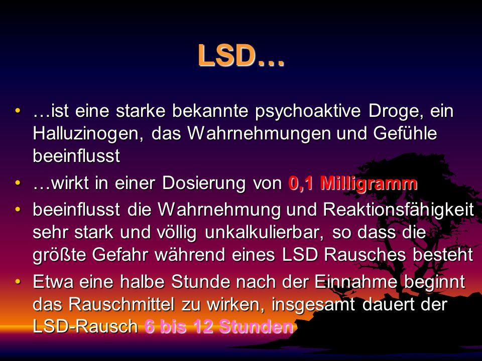 LSD… …ist eine starke bekannte psychoaktive Droge, ein Halluzinogen, das Wahrnehmungen und Gefühle beeinflusst.