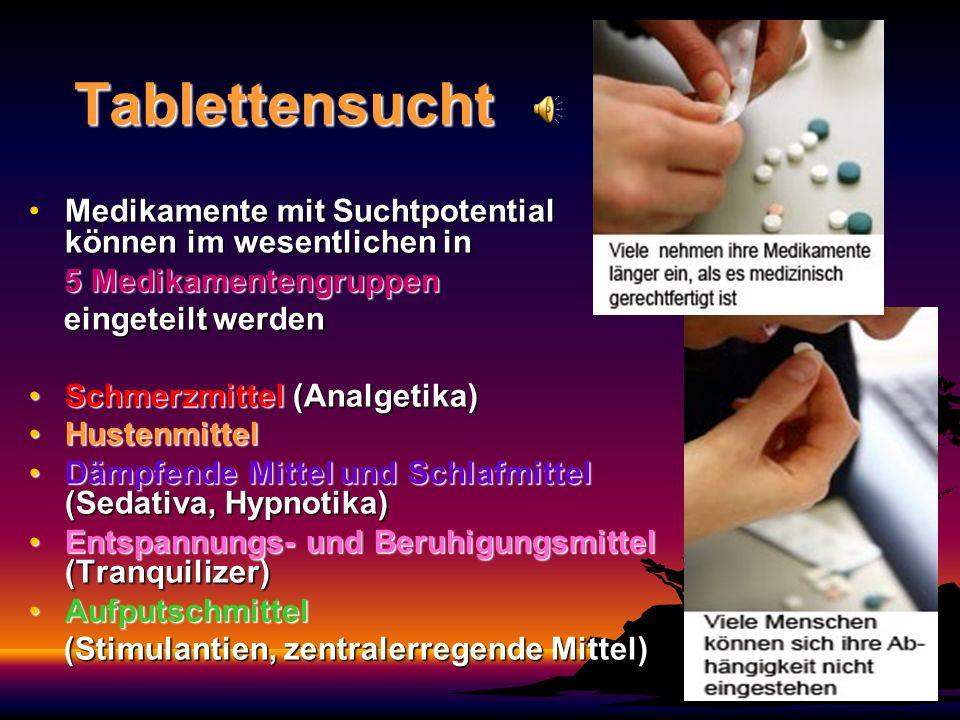 Tablettensucht Medikamente mit Suchtpotential können im wesentlichen in. 5 Medikamentengruppen. eingeteilt werden.