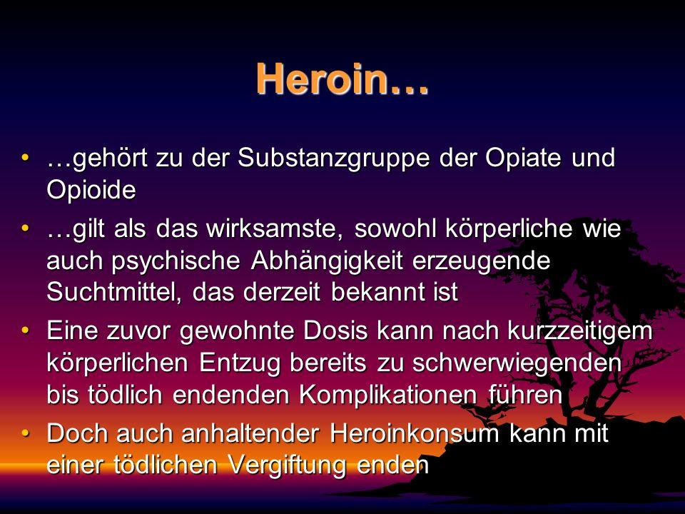 Heroin… …gehört zu der Substanzgruppe der Opiate und Opioide