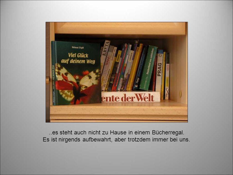 ..es steht auch nicht zu Hause in einem Bücherregal.