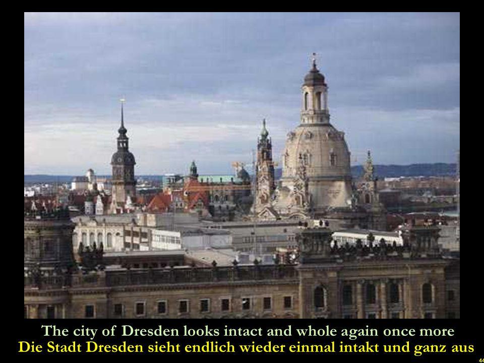 Die Stadt Dresden sieht endlich wieder einmal intakt und ganz aus