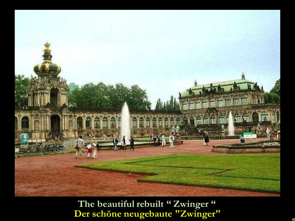 Der schöne neugebaute Zwinger
