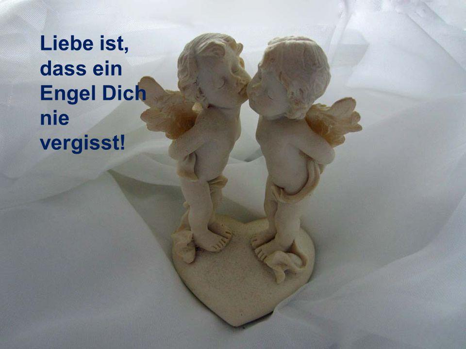 Liebe ist, dass ein Engel Dich nie vergisst!