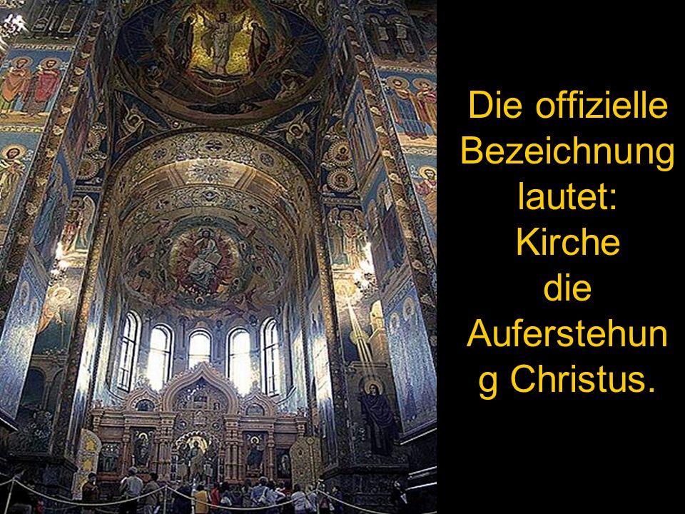 Die offizielle Bezeichnung lautet: Kirche die Auferstehung Christus.
