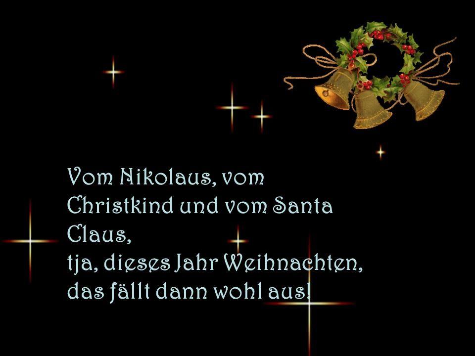 Vom Nikolaus, vom Christkind und vom Santa Claus, tja, dieses Jahr Weihnachten, das fällt dann wohl aus!