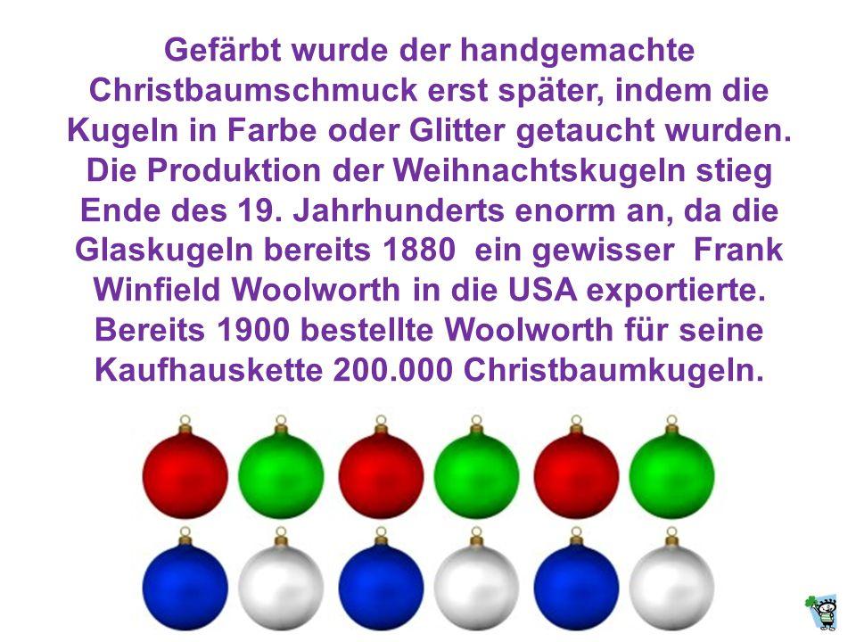 Gefärbt wurde der handgemachte Christbaumschmuck erst später, indem die Kugeln in Farbe oder Glitter getaucht wurden.