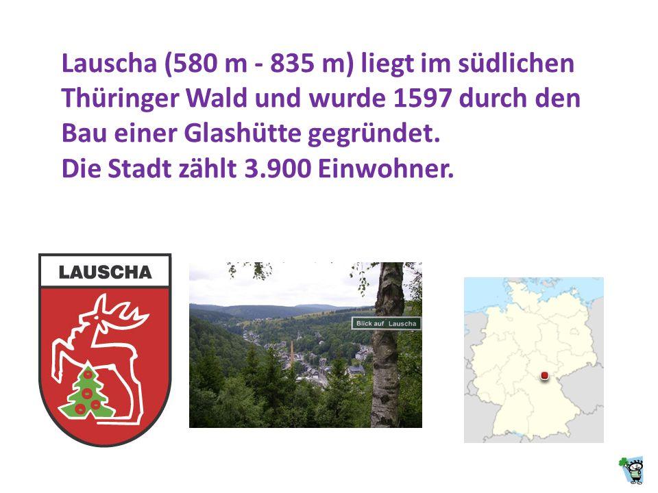 Lauscha (580 m - 835 m) liegt im südlichen Thüringer Wald und wurde 1597 durch den Bau einer Glashütte gegründet.