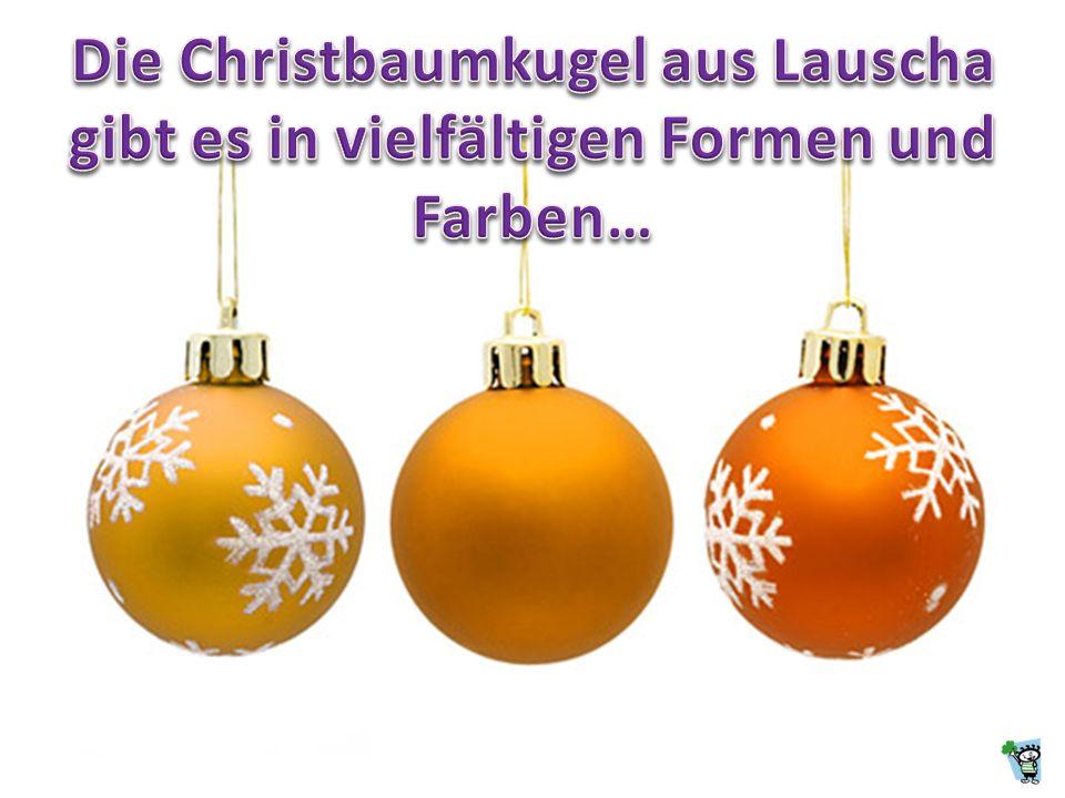 Die Christbaumkugel aus Lauscha gibt es in vielfältigen Formen und