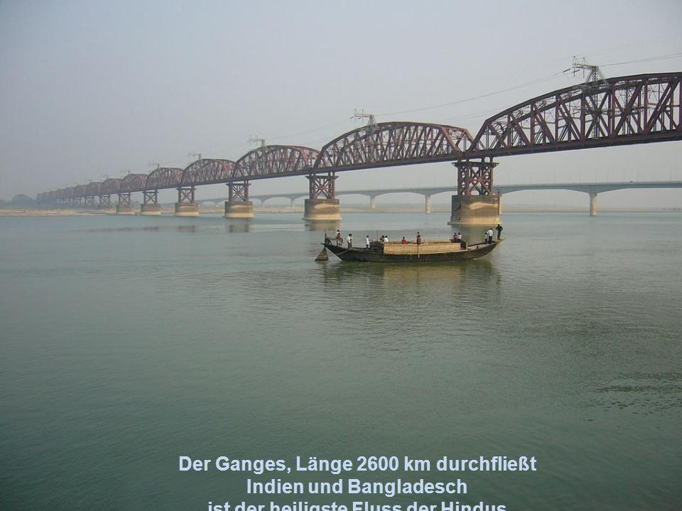 Der Ganges, Länge 2600 km durchfließt Indien und Bangladesch