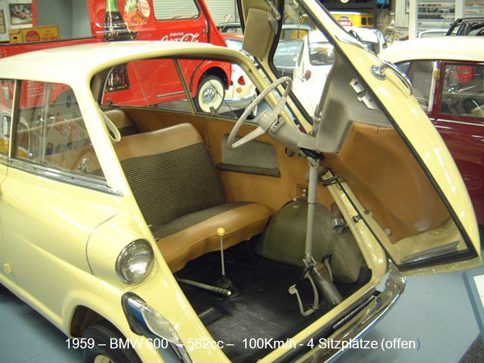 1959 – BMW 600 – 582cc – 100Km/h - 4 Sitzplätze (offen)