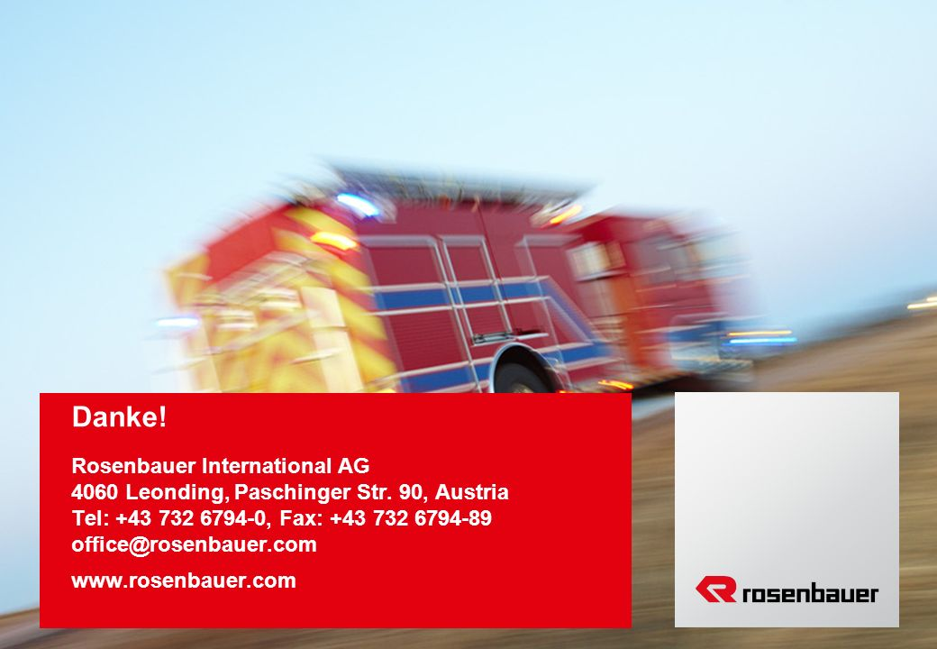 Danke! Rosenbauer International AG 4060 Leonding, Paschinger Str. 90, Austria Tel: +43 732 6794-0, Fax: +43 732 6794-89 office@rosenbauer.com.