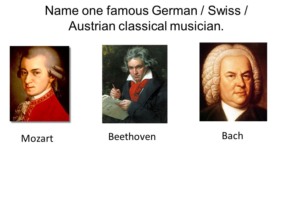 Name one famous German / Swiss / Austrian classical musician.