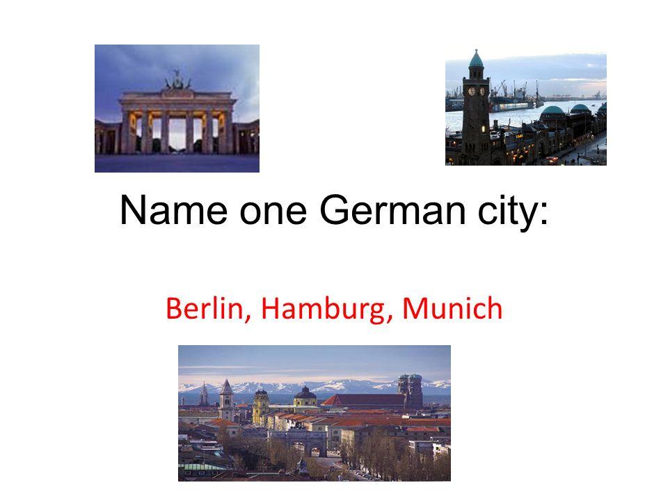 Name one German city: Berlin, Hamburg, Munich