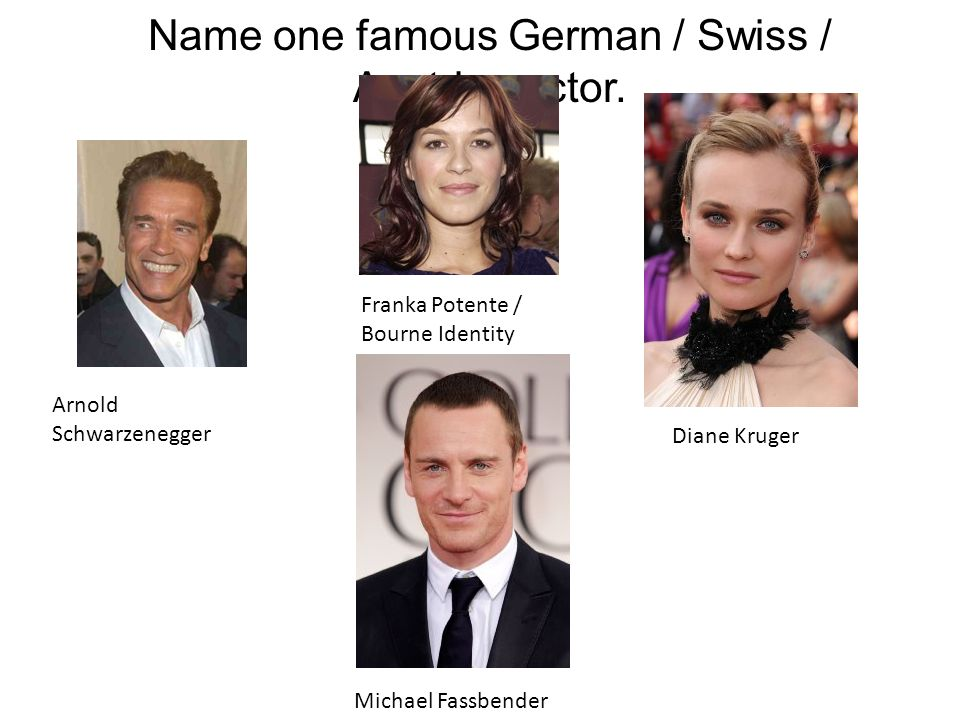 Name one famous German / Swiss / Austrian actor.