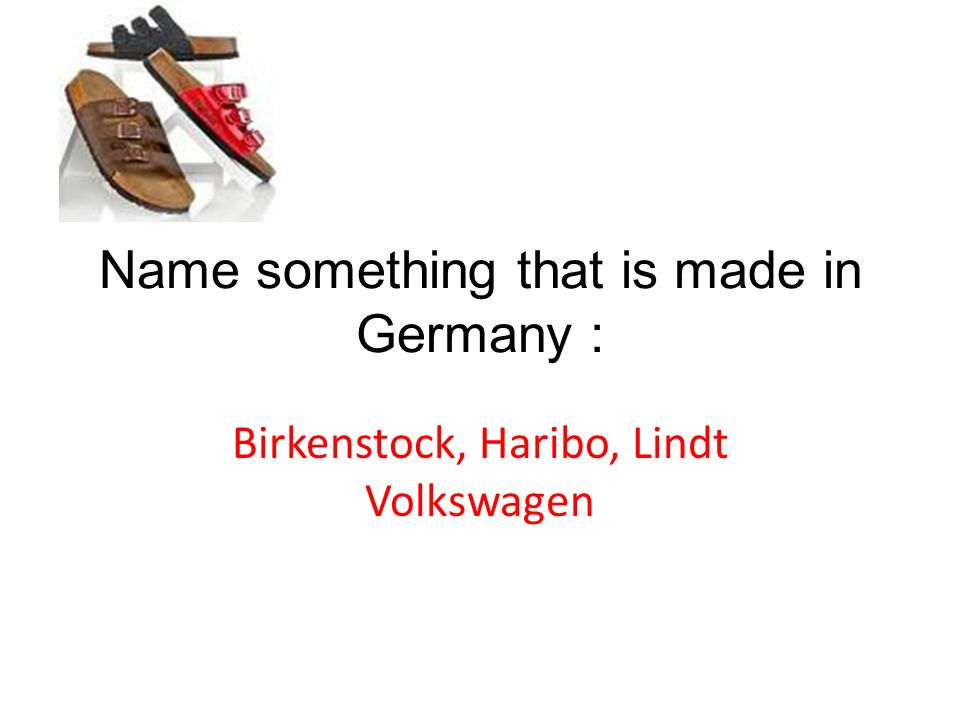 Name something that is made in Germany :