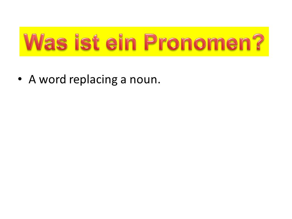Was ist ein Pronomen A word replacing a noun.