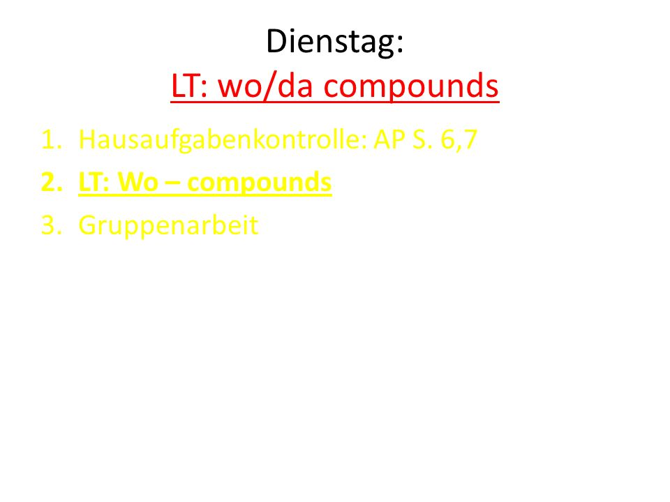 Dienstag: LT: wo/da compounds