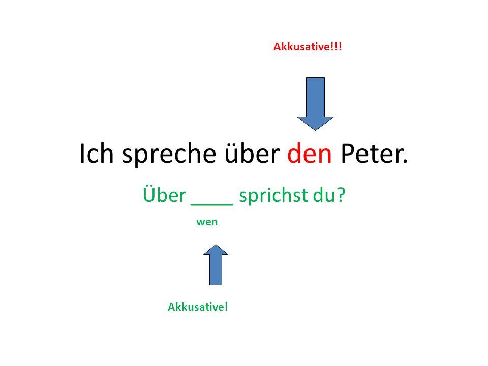 Ich spreche über den Peter.