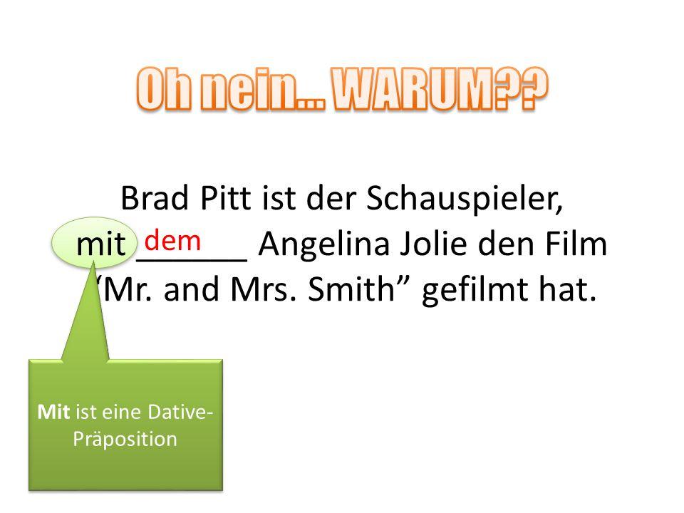 Oh nein… WARUM Brad Pitt ist der Schauspieler, mit ______ Angelina Jolie den Film Mr. and Mrs. Smith gefilmt hat.