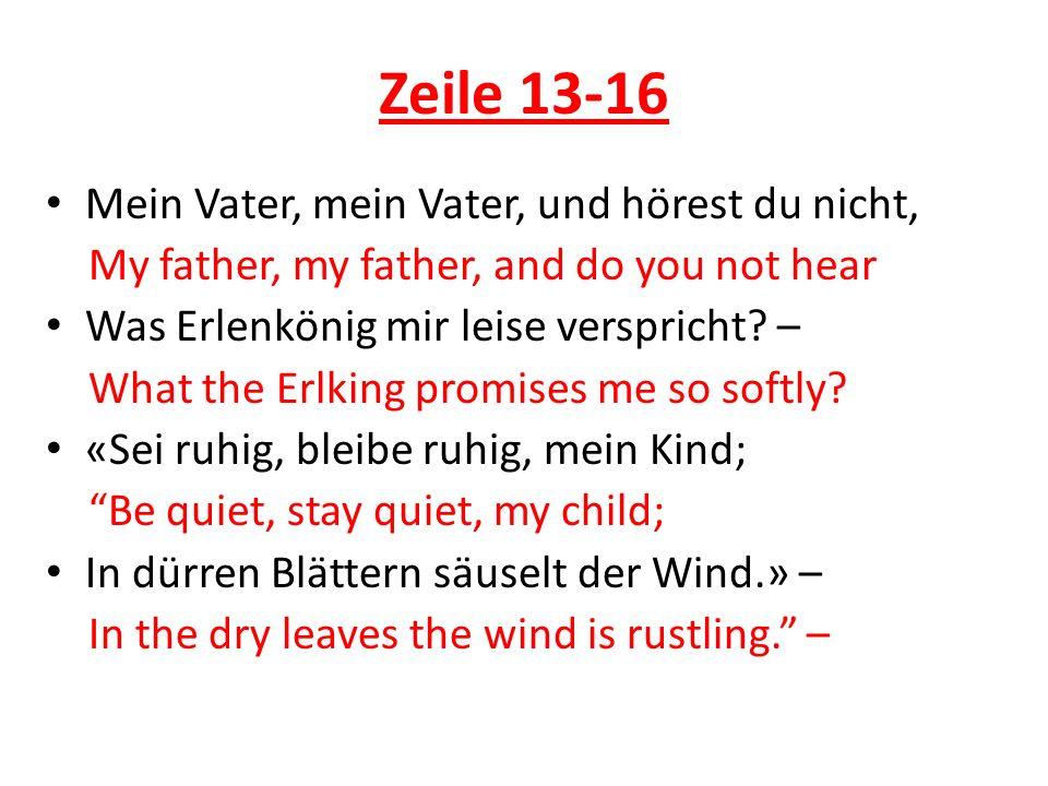 Zeile 13-16 Mein Vater, mein Vater, und hörest du nicht,