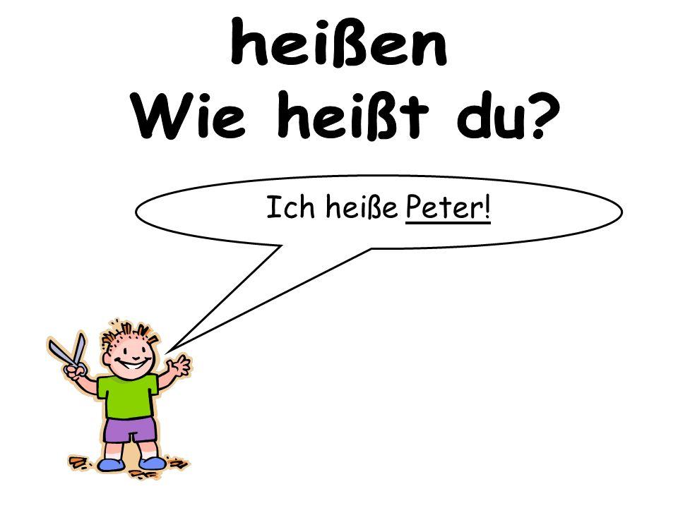 heißen Wie heißt du Ich heiße Peter!