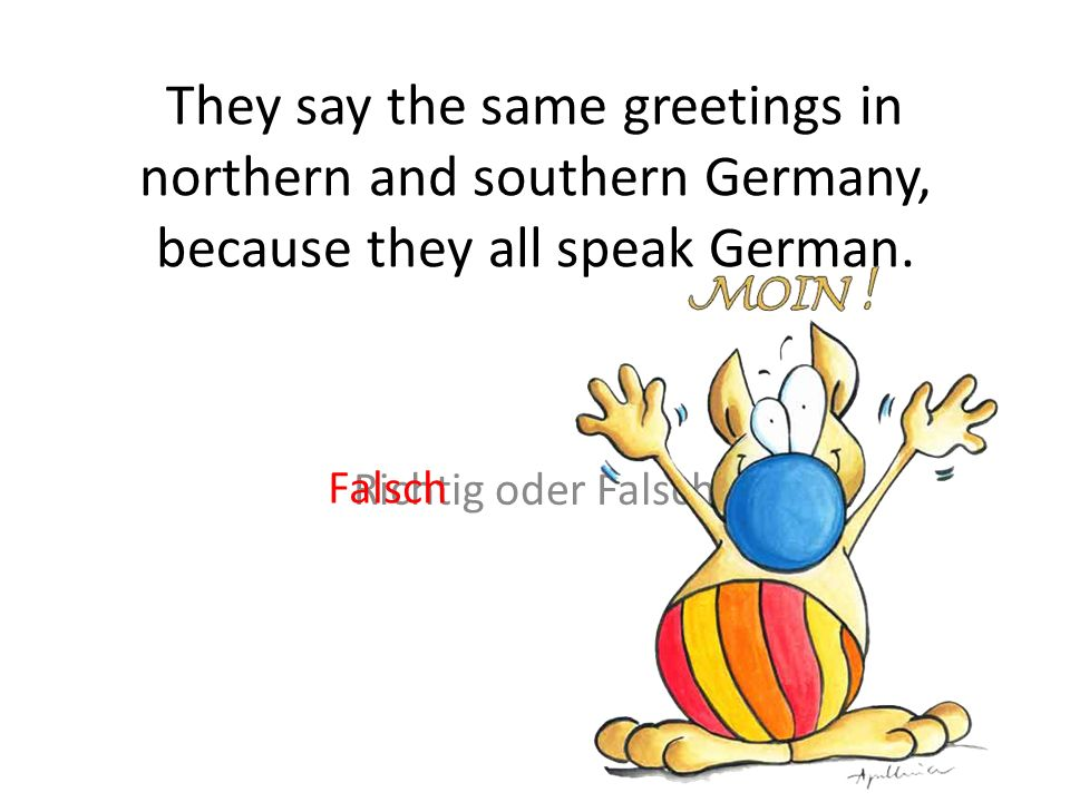 They say the same greetings in northern and southern Germany, because they all speak German.