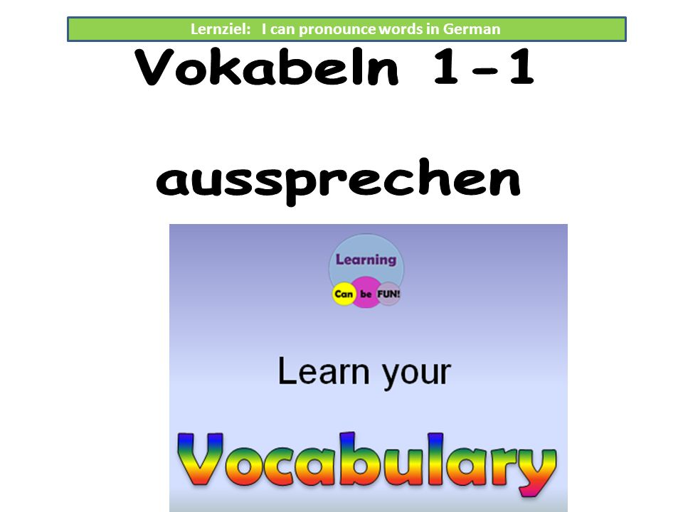 Lernziel: I can pronounce words in German