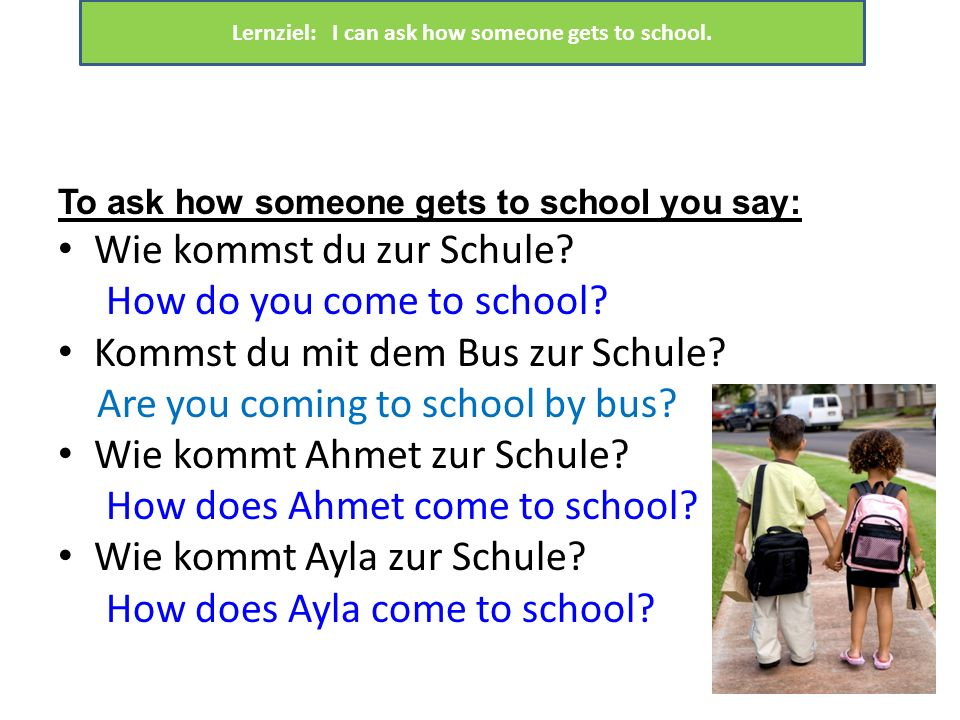 Lernziel: I can ask how someone gets to school.