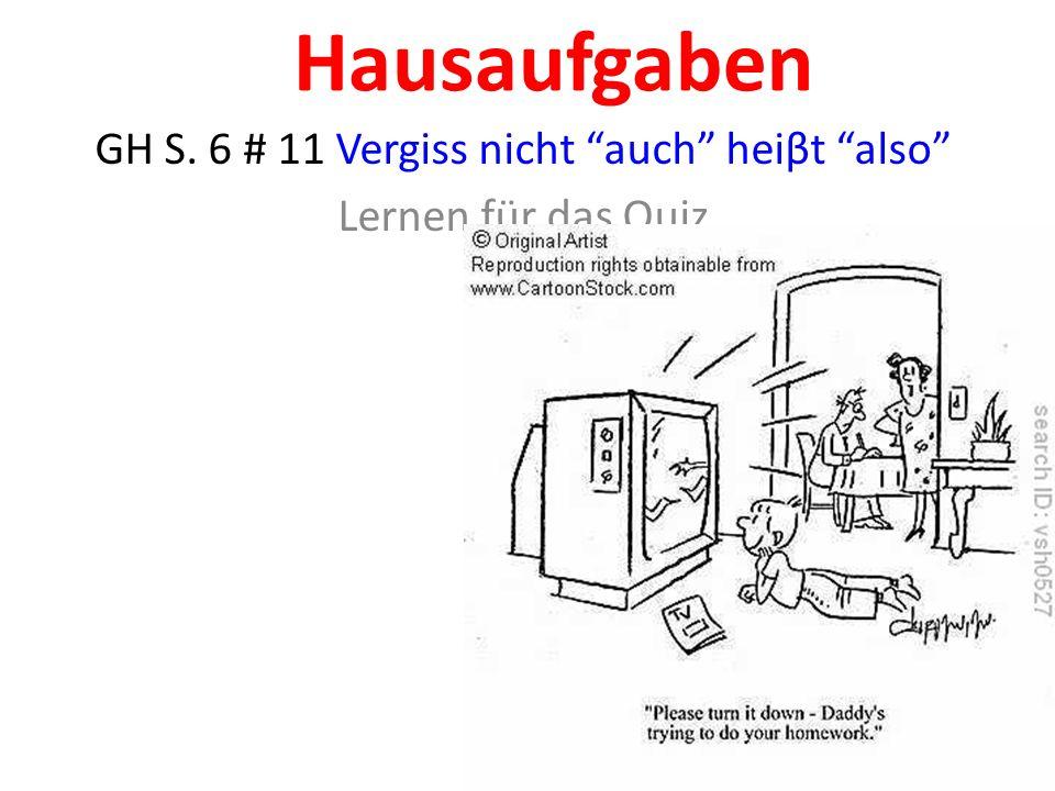 GH S. 6 # 11 Vergiss nicht auch heiβt also Lernen für das Quiz