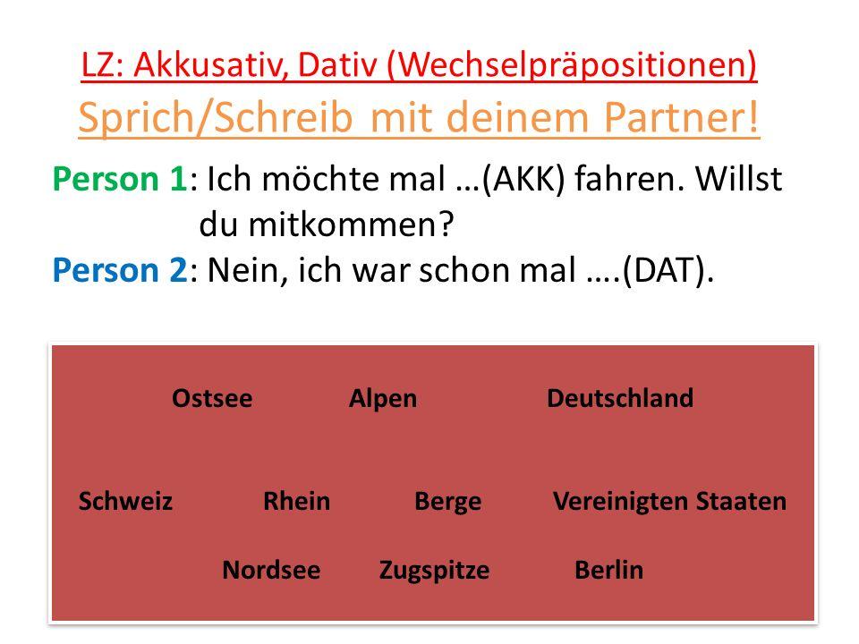 LZ: Akkusativ, Dativ (Wechselpräpositionen) Sprich/Schreib mit deinem Partner!