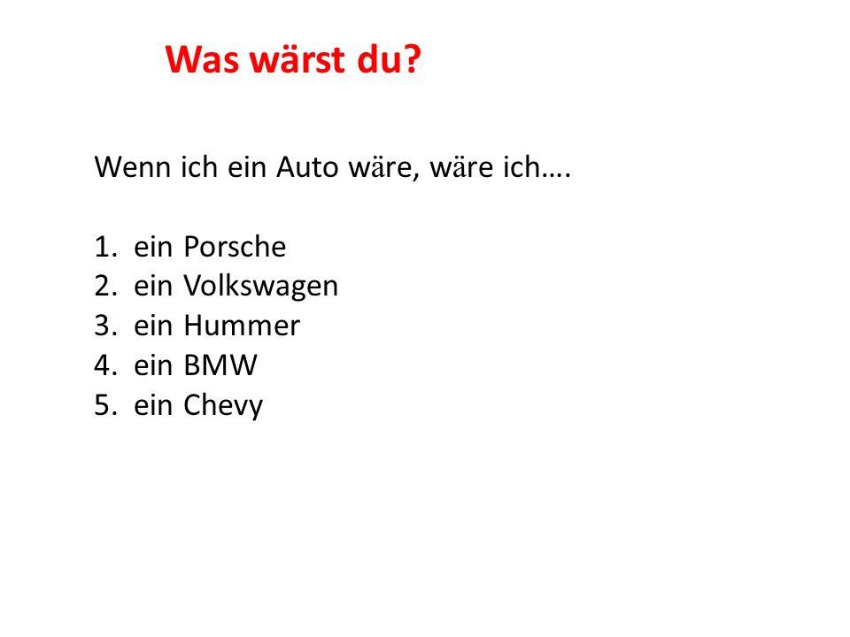 Was wärst du Wenn ich ein Auto wäre, wäre ich…. 1. ein Porsche