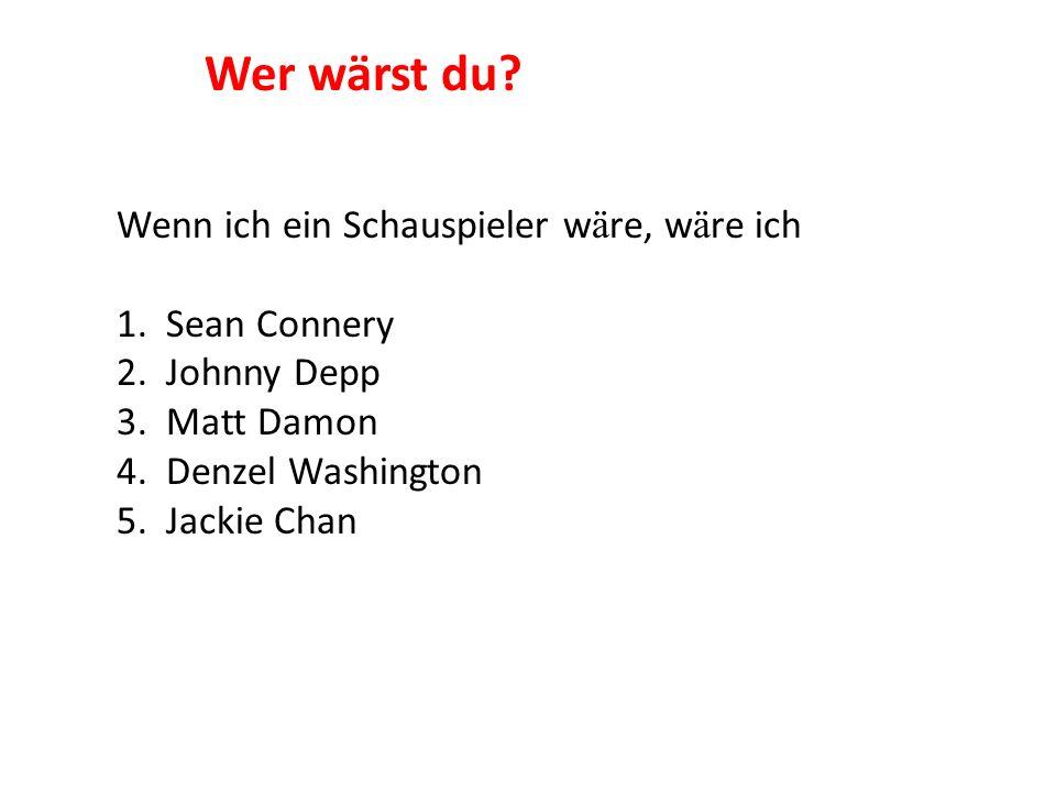 Wer wärst du Wenn ich ein Schauspieler wäre, wäre ich 1. Sean Connery