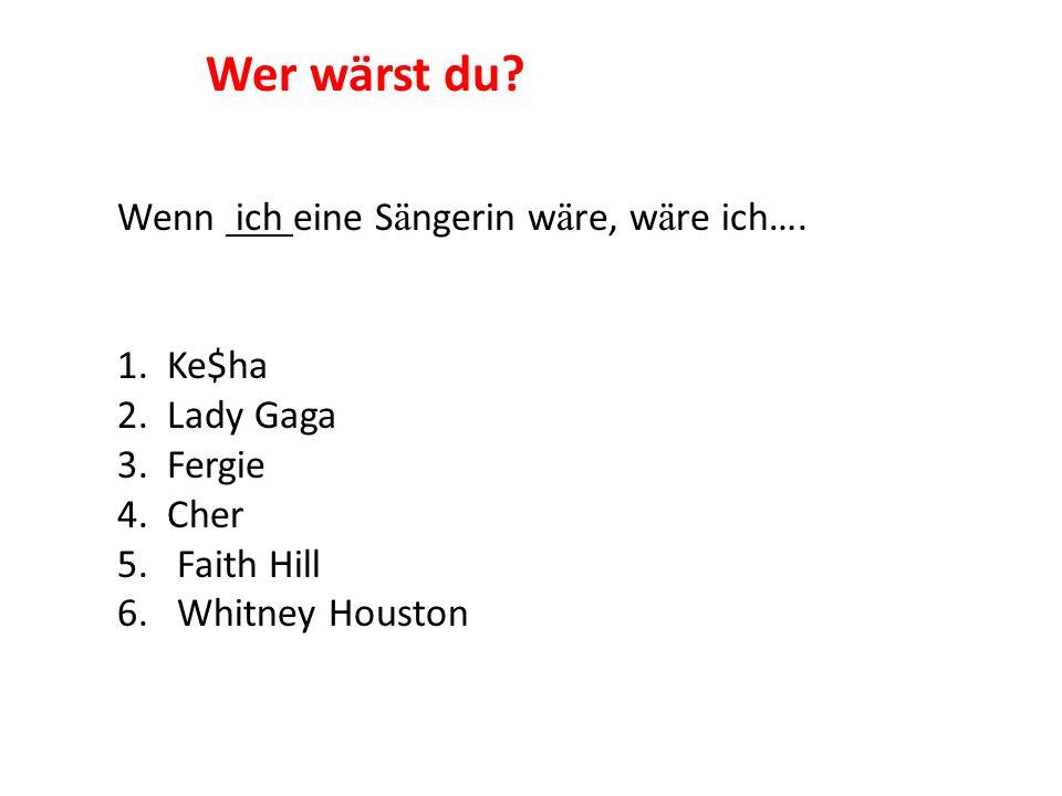 Wer wärst du Wenn ich eine Sängerin wäre, wäre ich…. 1. Ke$ha