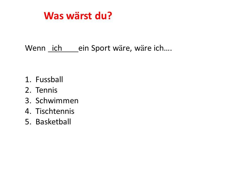 Was wärst du Wenn ich ein Sport wäre, wäre ich…. 1. Fussball