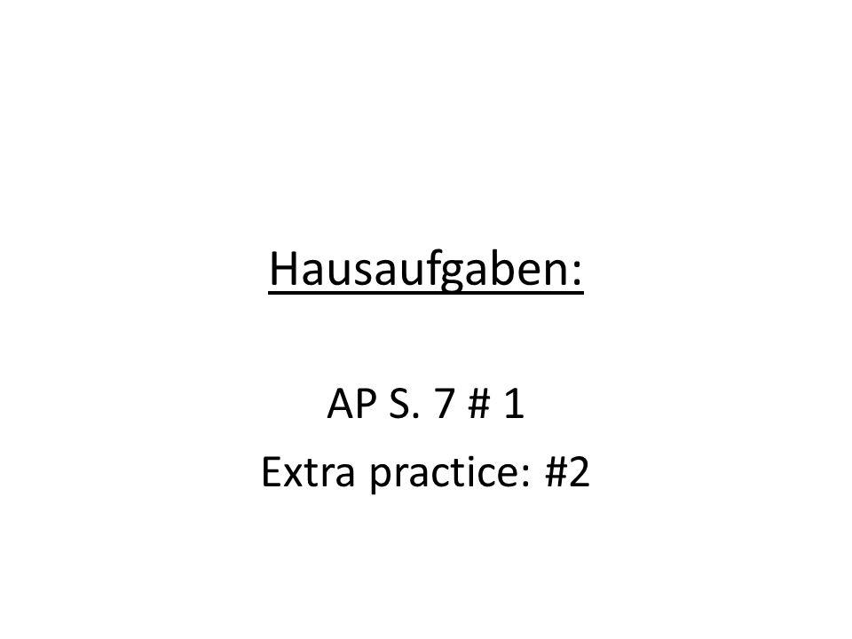 Hausaufgaben: AP S. 7 # 1 Extra practice: #2