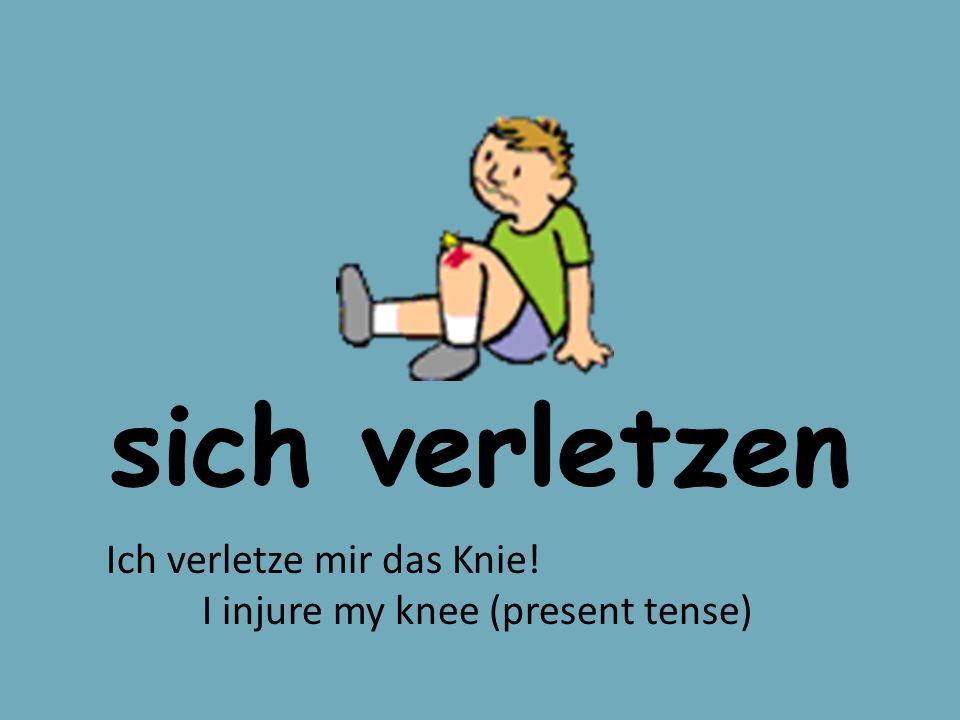 sich verletzen Ich verletze mir das Knie!
