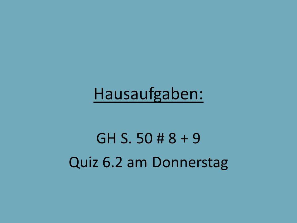 GH S. 50 # 8 + 9 Quiz 6.2 am Donnerstag