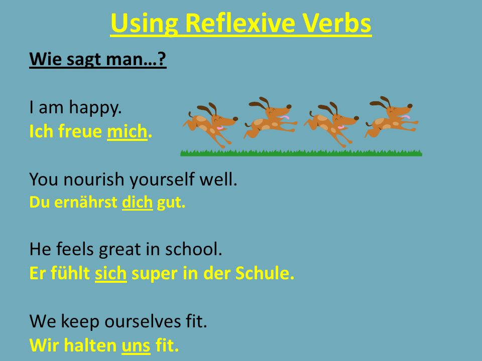 Using Reflexive Verbs Wie sagt man… I am happy. Ich freue mich.