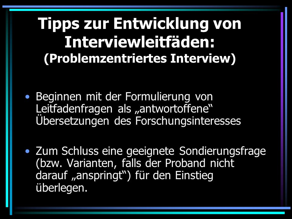Tipps zur Entwicklung von Interviewleitfäden: (Problemzentriertes Interview)