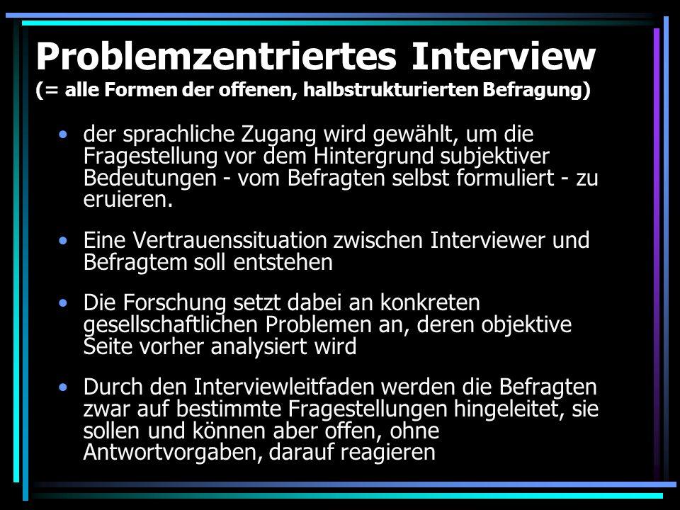 Problemzentriertes Interview (= alle Formen der offenen, halbstrukturierten Befragung)