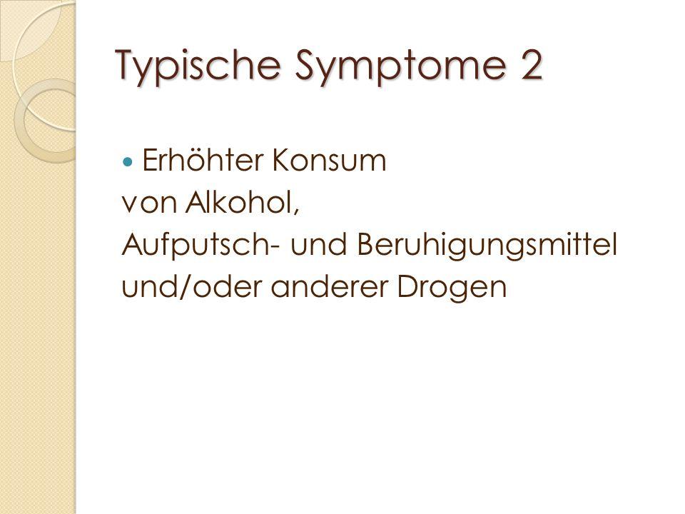 Typische Symptome 2 Erhöhter Konsum von Alkohol,