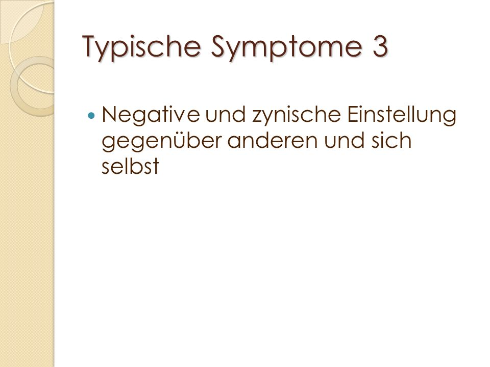 Typische Symptome 3 Negative und zynische Einstellung gegenüber anderen und sich selbst