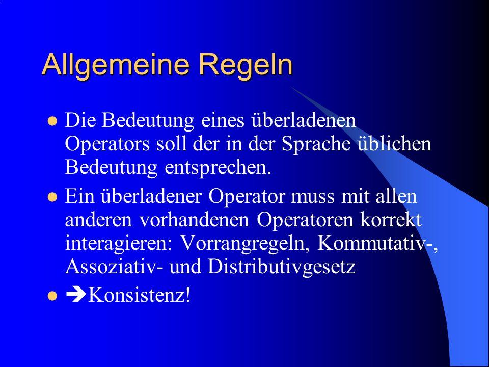 Allgemeine Regeln Die Bedeutung eines überladenen Operators soll der in der Sprache üblichen Bedeutung entsprechen.