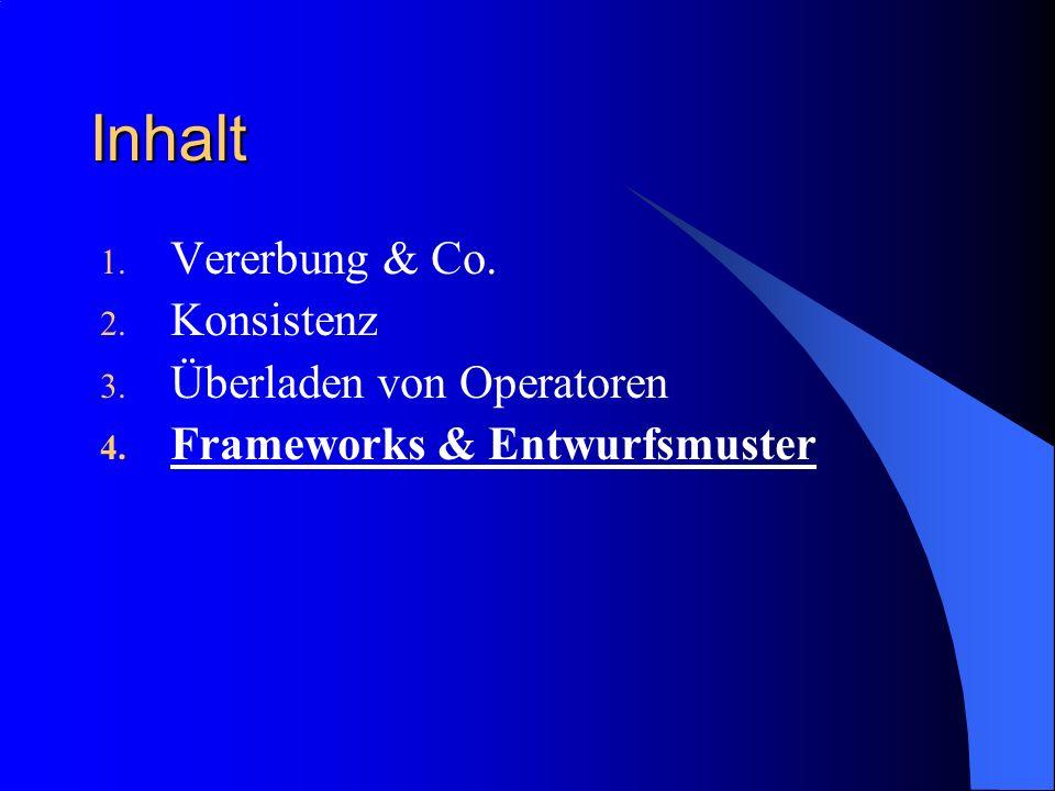 Inhalt Vererbung & Co. Konsistenz Überladen von Operatoren