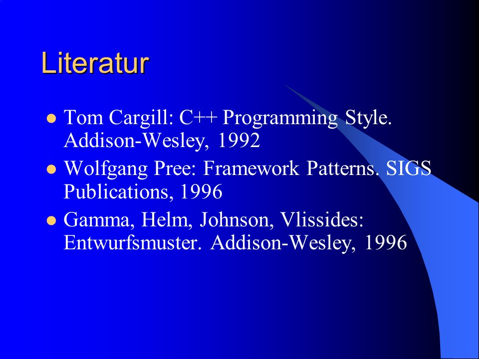 Literatur Tom Cargill: C++ Programming Style. Addison-Wesley, 1992