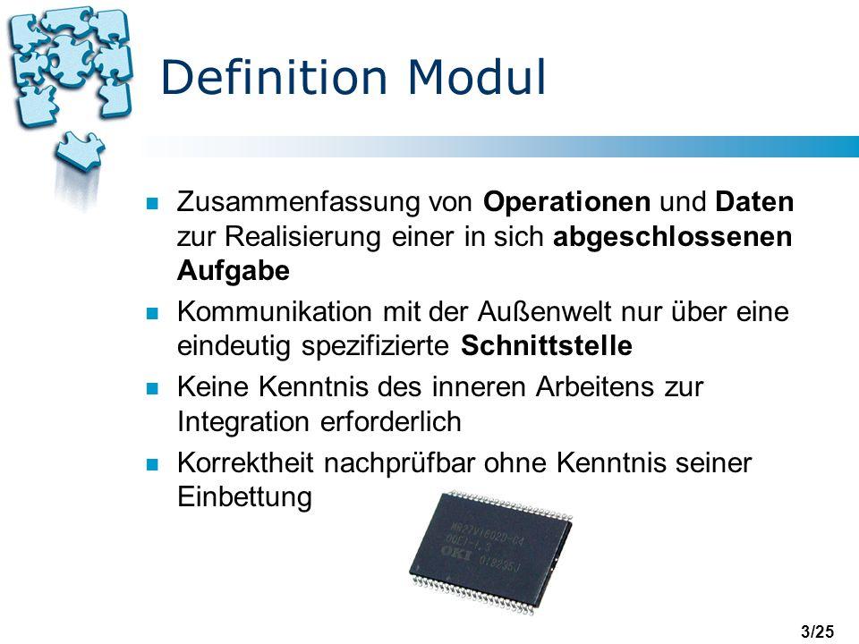Definition Modul Zusammenfassung von Operationen und Daten zur Realisierung einer in sich abgeschlossenen Aufgabe.