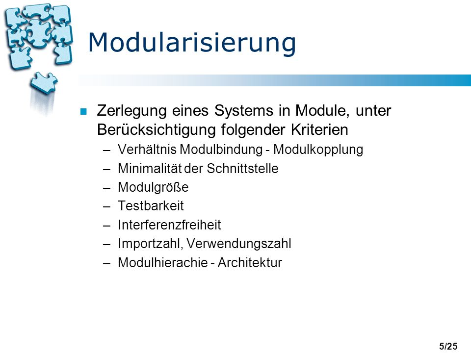Modularisierung Zerlegung eines Systems in Module, unter Berücksichtigung folgender Kriterien. Verhältnis Modulbindung - Modulkopplung.